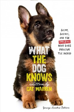 What the dog knows : [scent, science, and the amazing ways dogs perceive the world] book cover