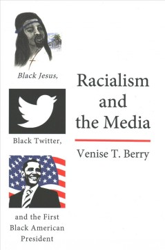 Catalog record for Racialism and the media : Black Jesus, Black Twitter, and the first Black American president
