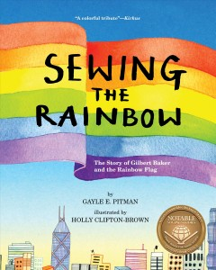 Sewing the rainbow : the story of Gilbert Baker and the rainbow flag book cover