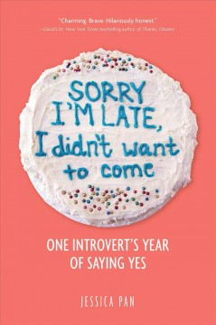 Sorry I'm late, I didn't want to come : one introvert's year of saying yes book cover
