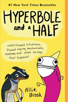 Hyperbole and a half : unfortunate situations, flawed coping mechanisms, mayhem, and other things that happened book cover