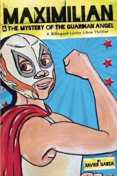 Maximilian & the mystery of the Guardian Angel : a bilingual lucha libre thriller book cover
