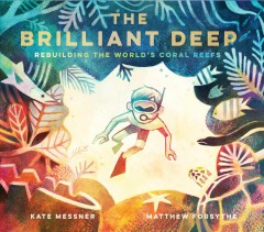 The brilliant deep : rebuilding the world's coral reefs : the story of Ken Nedimyer and the Coral Restoration Foundation book cover