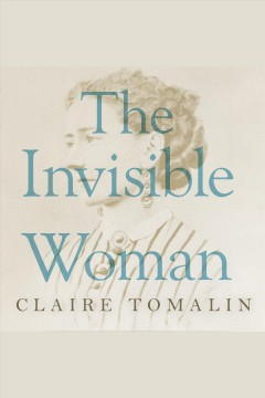 The invisible woman : the story of Nelly Ternan and Charles Dickens book cover