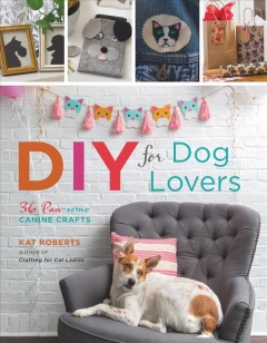 DIY for dog lovers : 36 paw-some canine crafts book cover