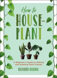 How to houseplant : a beginner's guide to making and keeping plant friends book cover