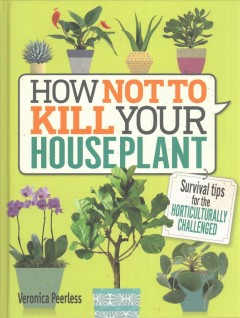 How not to kill your houseplant: survival tips for the horticulturally challenged book cover