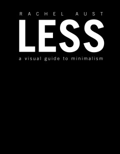 Less : a visual guide to minimalism book cover