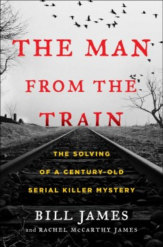 The man from the train : the solving of a century-old serial killer mystery book cover