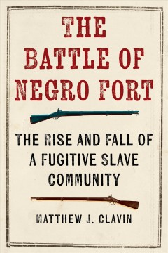 The Battle of Negro Fort : the rise and fall of a fugitive slave community book cover