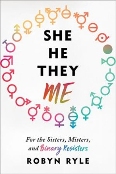 She, he, they, me : for the sisters, misters, and binary resisters book cover