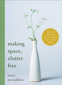 Making space, clutter free : the last book on decluttering you