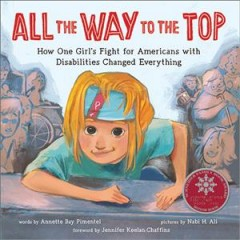 All the way to the top : how one girl's fight for Americans with disabilities changed everything book cover