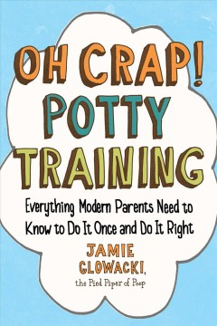 Oh crap! potty training : everything modern parents need to know to do it once and do it right book cover