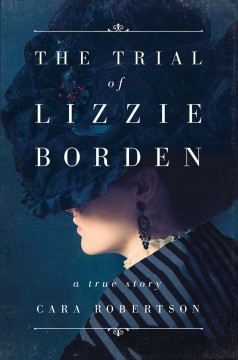 The trial of Lizzie Borden : a true story book cover
