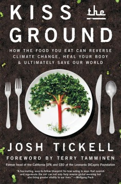 Kiss the ground : how the food you eat can reverse climate change, heal your body & ultimately save our world book cover