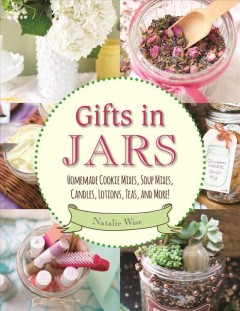 Gifts in jars : homemade cookie mixes, soup mixes, candles, lotions, teas, and more! book cover