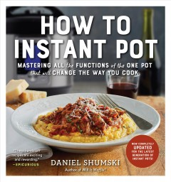 How to Instant Pot : mastering all the functions of the one pot that will change the way you cook book cover