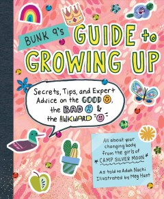 Bunk 9's guide to growing up : secrets, tips, and expert advice on the good, the bad, & the awkward : all about your changing body from the girls of Camp Silver Moon book cover
