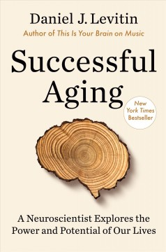 Successful aging : a neuroscientist explores the power and potential of our lives book cover