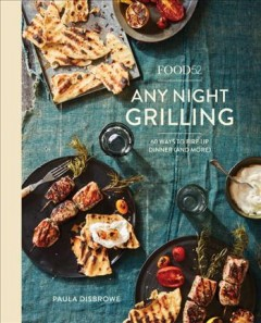Food52 any night grilling : 60 ways to fire up dinner (and more) book cover