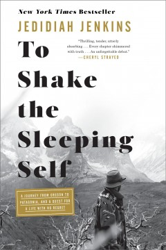 To shake the sleeping self : a journey from Oregon to Patagonia, and a quest for a life with no regret book cover