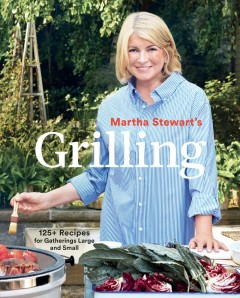 Martha Stewart's grilling : 125+ recipes for gatherings large and small book cover