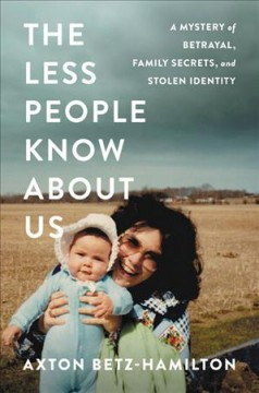 The less people know about us : a mystery of betrayal, family secrets, and stolen identity book cover