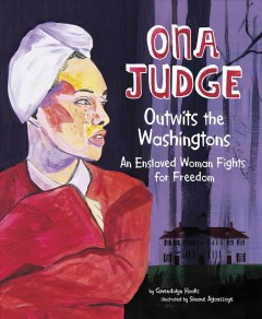 Ona Judge outwits the Washingtons : an enslaved woman fights for freedom book cover