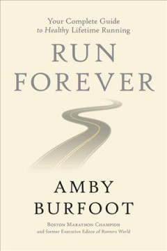 Run forever : your complete guide to healthy lifetime running book cover