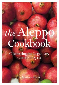 The Aleppo cookbook : celebrating the legendary cuisine of Syria book cover
