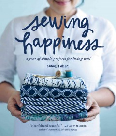 Sewing happiness : a year of simple projects for living well book cover
