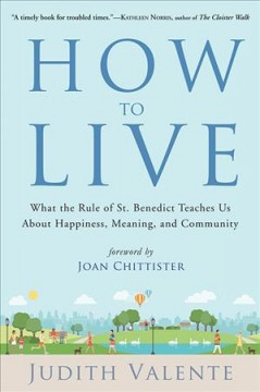 How to live : what the Rule of St. Benedict teaches us about happiness, meaning, and community book cover
