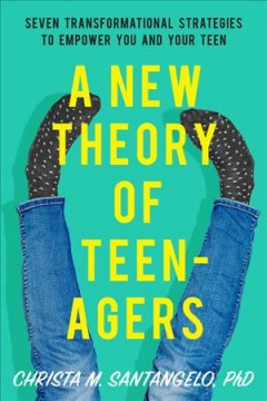 A new theory of teenagers : seven transformational strategies to empower you and your teen book cover
