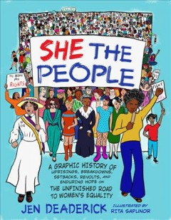 She the people : a graphic history of uprisings, breakdowns, setbacks, revolts, and enduring hope on the unfinished road to women's equality book cover