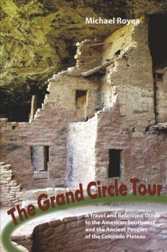 The Grand Circle tour : a travel and reference guide to the American Southwest and the ancestral Puebloans book cover
