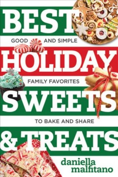 Best holiday sweets & treats : good and simple family favorites to bake and share book cover