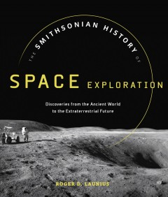 The Smithsonian history of space exploration : from the ancient world to the extraterrestrial future book cover