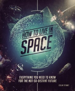 How to live in space : everything you need to know for the not-so-distant future book cover