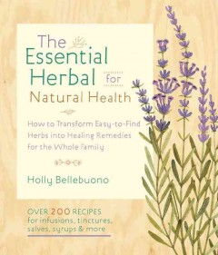 The essential herbal for natural health : how to transform easy-to-find herbs into healing remedies for the whole family book cover