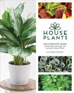 Houseplants : the complete guide to choosing, growing, and caring for indoor plants book cover