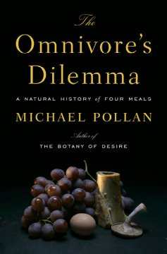 The omnivore's dilemma : a natural history of four meals book cover