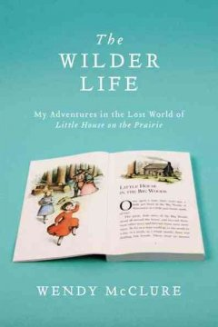 The Wilder life : my adventures in the lost world of Little house on the prairie book cover
