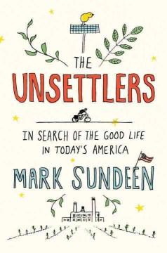 The unsettlers : in search of the good life in today's America book cover