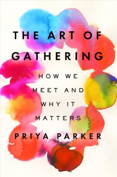 The art of gathering : how we meet and why it matters book cover