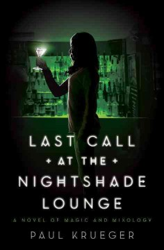 Last call at the Nightshade Lounge : a novel of magic and mixology book cover