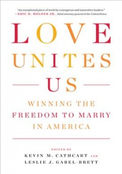 Love unites us : winning the freedom to marry in America book cover