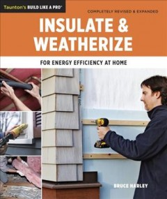 Insulate and weatherize : for energy efficiency at home book cover