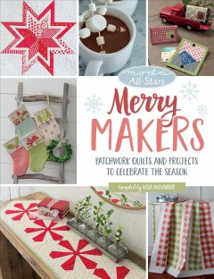 Merry makers : patchwork quilts and projects to celebrate the season book cover