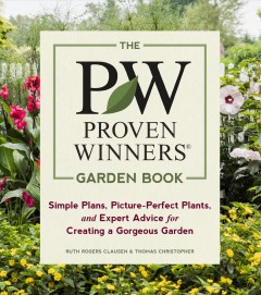 The PW proven winners garden book : simple plans, picture-perfect plants, and expert advice for creating a gorgeous garden book cover